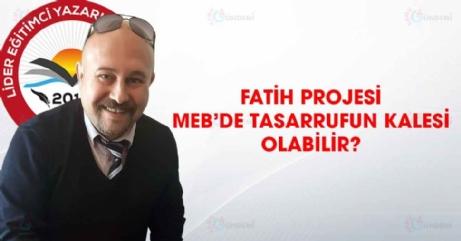 Fatih projesi MEB'de tasarrufun kalesi olabilir
